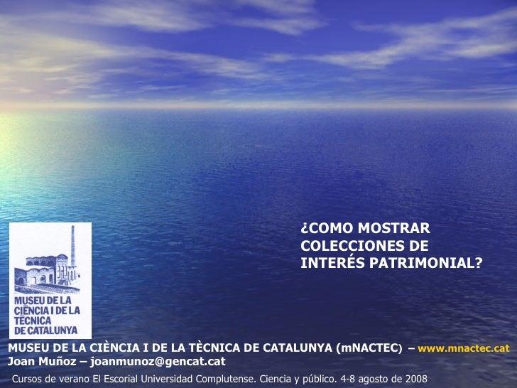 MUSEU DE LA CIÈNCIA I DE LA TÈCNICA DE CATALUNYA (mNACTEC )  –  www.mnactec.cat Joan Muñoz – joanmunoz@gencat.cat Cursos d...