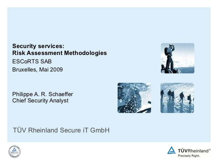 Security services:  Risk Assessment Methodologies ESCoRTS SAB Bruxelles, Mai 2009 Philippe A. R. Schaeffer Chief Security ...
