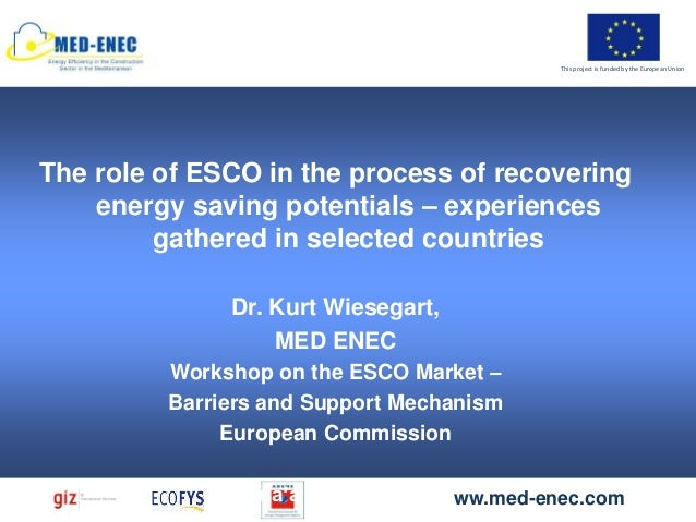 This project is funded by the European UnionThe role of ESCO in the process of recovering    energy saving potentials – ex...