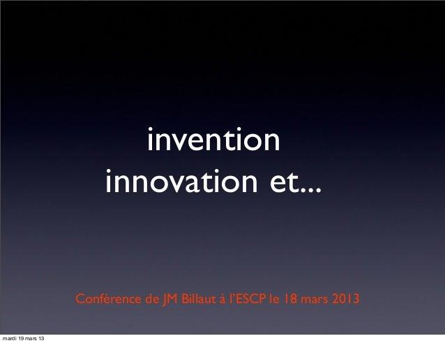 invention innovation et... Conférence de JM Billaut à l'ESCP le 18 mars 2013 mardi 19 mars 13