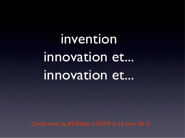 invention     innovation et...     innovation et...Conférence de JM Billaut à l'ESCP le 18 mars 2013