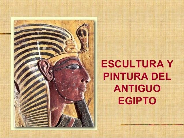 ESCULTURA YPINTURA DEL  ANTIGUO   EGIPTO