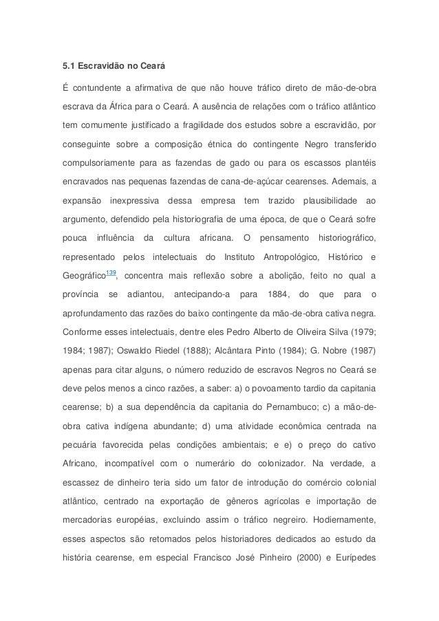 5.1 Escravidão no Ceará É contundente a afirmativa de que não houve tráfico direto de mão-de-obra escrava da África para o...