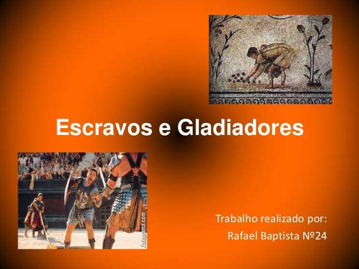 Escravos e Gladiadores<br />Trabalho realizado por:<br />Rafael Baptista Nº24<br />