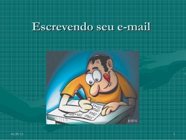 01/29/15 1 Escrevendo seu e-mailEscrevendo seu e-mail