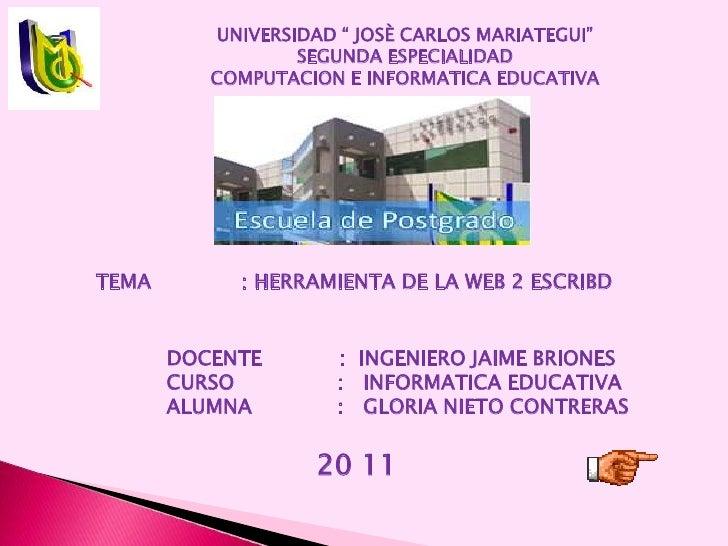 "UNIVERSIDAD "" JOSÈ CARLOS MARIATEGUI""SEGUNDA ESPECIALIDADCOMPUTACION E INFORMATICA EDUCATIVA<br />TEMA              : HERR..."