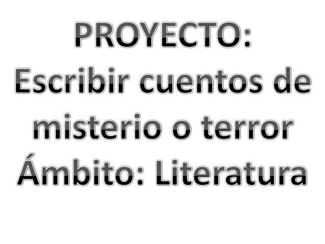 PropósitoElaborar un cuento de terroro misterio para conformaruna antología. Para elloidentificaran características,descri...