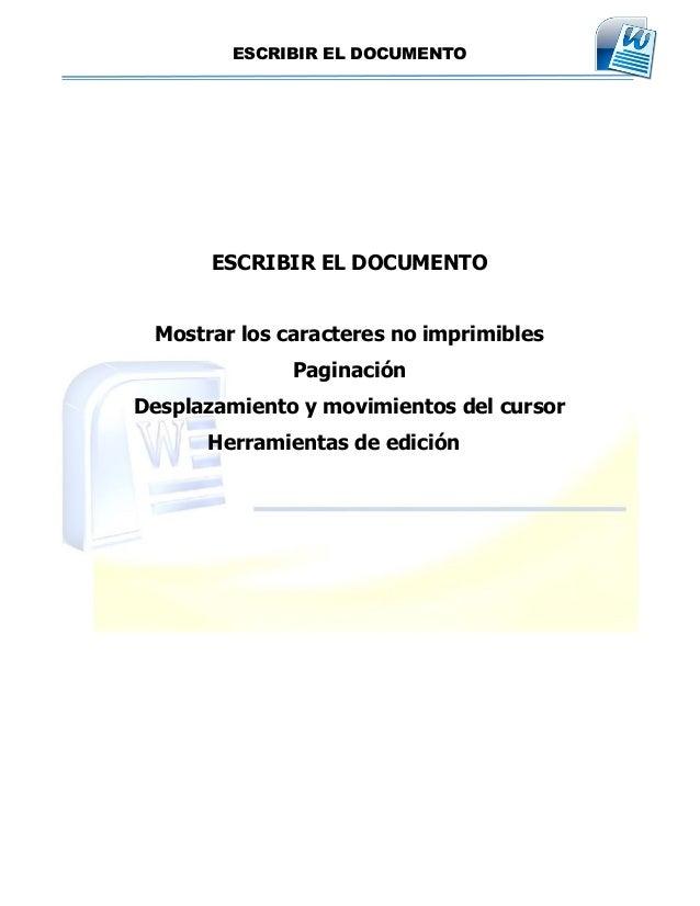 ESCRIBIR EL DOCUMENTO ESCRIBIR EL DOCUMENTO Mostrar los caracteres no imprimibles Paginación Desplazamiento y movimientos ...