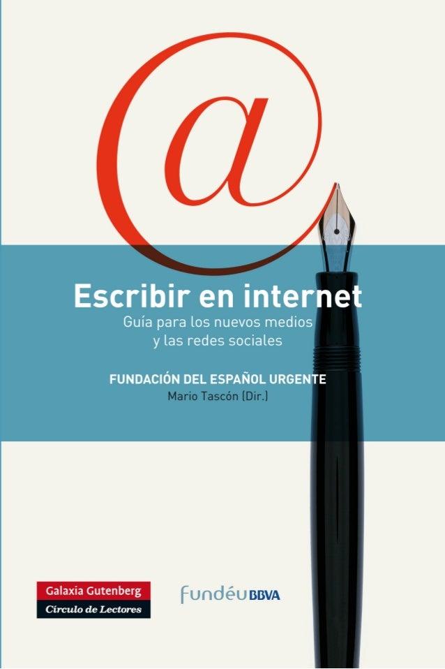 Escribir en internet     Guía para los nuevosmedios y las redes sociales                 Mario Tascón, dirección          ...