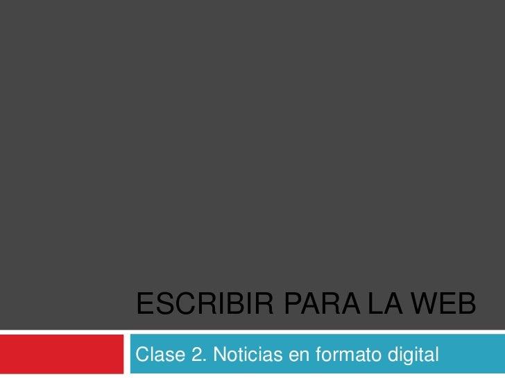 ESCRIBIR PARA LA WEBClase 2. Noticias en formato digital