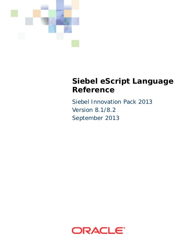 Siebel eScript Language Reference Siebel Innovation Pack 2013 Version 8.1/8.2 September 2013