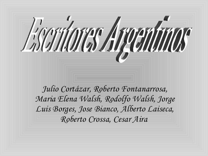 Julio Cortázar, Roberto Fontanarrosa, Maria Elena Walsh, Rodolfo Walsh, Jorge Luis Borges, Jose Bianco, Alberto Laiseca, R...