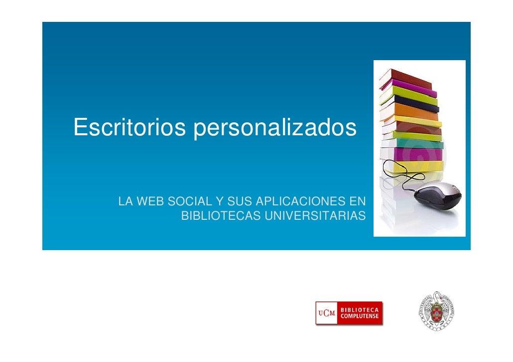 Escritorios personalizados      LA WEB SOCIAL Y SUS APLICACIONES EN              BIBLIOTECAS UNIVERSITARIAS