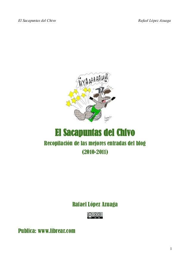 El Sacapuntas del Chivo Rafael López Azuaga El Sacapuntas del Chivo Recopilación de las mejores entradas del blog (2010-20...