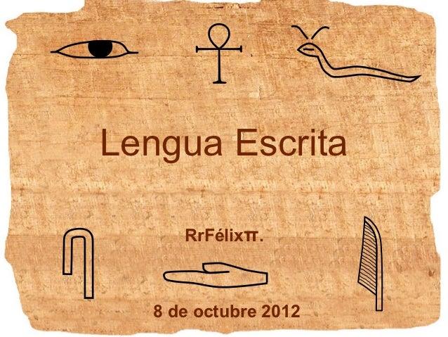 Lengua Escrita      RrFélixπ.   8 de octubre 2012