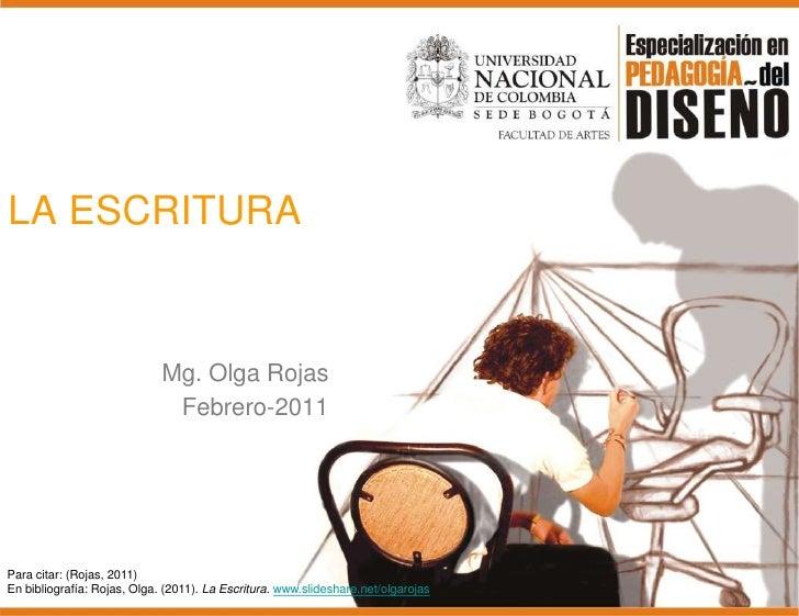 LA ESCRITURA<br />Mg. Olga Rojas<br />Febrero-2011<br />Para citar: (Rojas, 2011)<br />En bibliografía: Rojas, Olga. (2011...