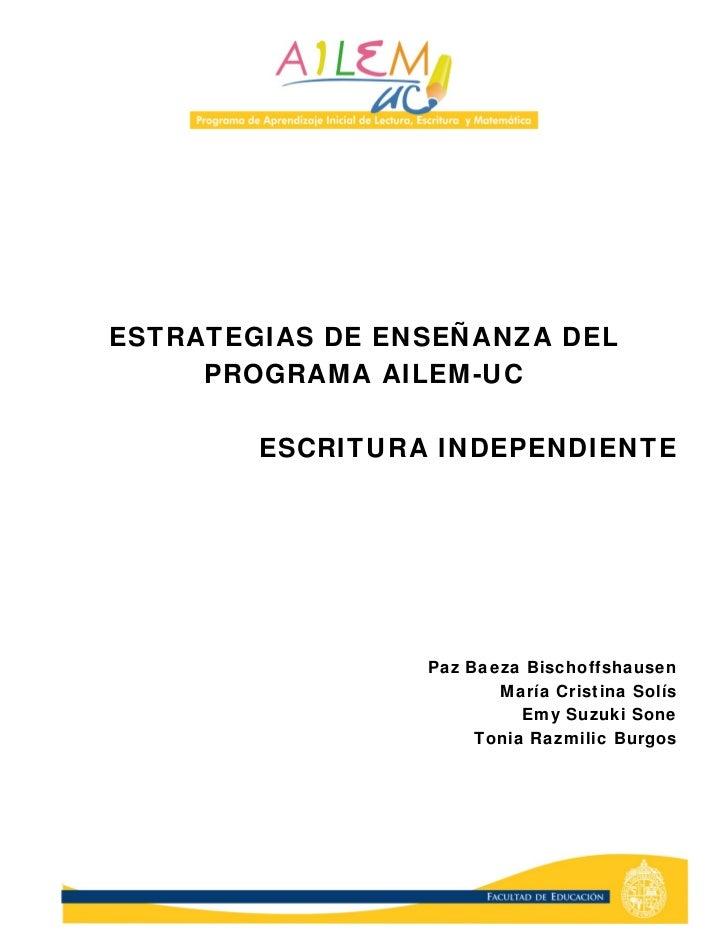 ESTRATEGIAS DE ENSEÑANZA DEL      PROGRAMA AILEM-UC          ESCRITURA INDEPENDIENTE                      Paz Baeza Bischo...