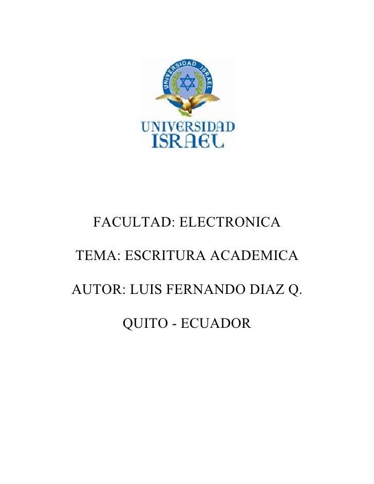 FACULTAD: ELECTRONICA  TEMA: ESCRITURA ACADEMICA  AUTOR: LUIS FERNANDO DIAZ Q.        QUITO - ECUADOR