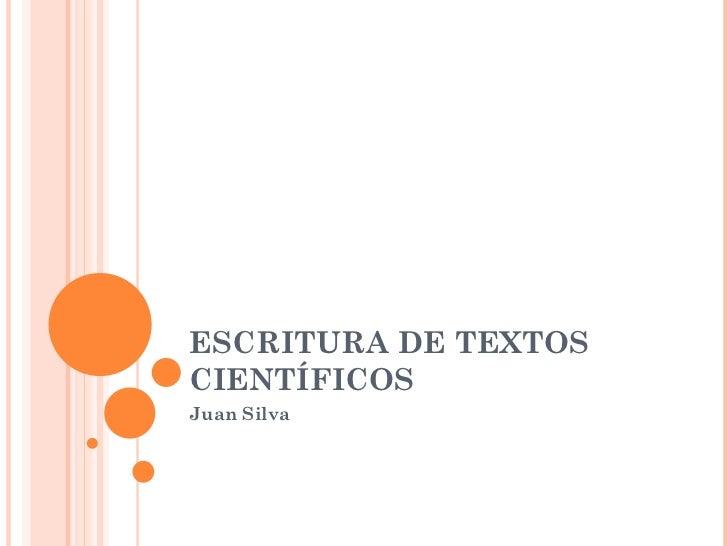 ESCRITURA DE TEXTOS CIENTÍFICOS Juan Silva