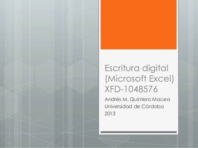 Escritura digital (Microsoft Excel) XFD-1048576 Andrés M. Quintero Macea Universidad de Córdoba 2013