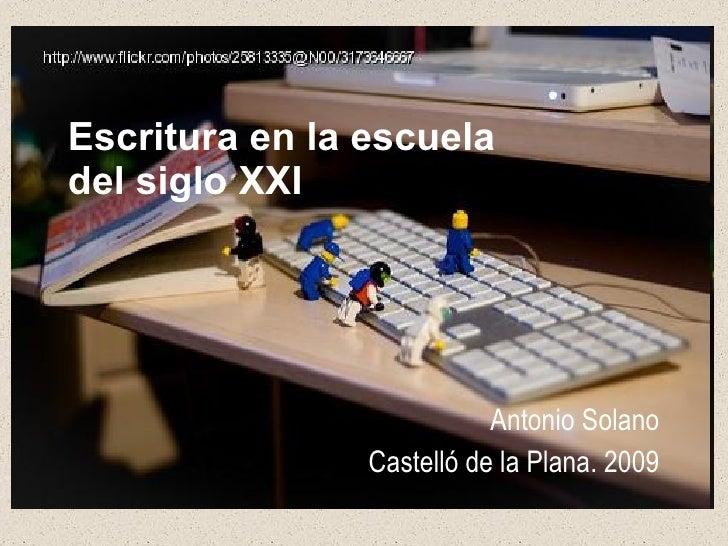 Escritura en la escuela del siglo XXI   Antonio Solano Castelló de la Plana. 2009
