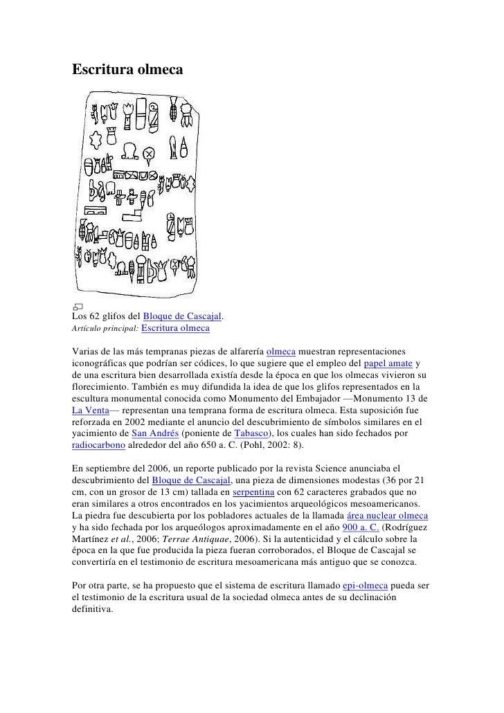 Escritura olmecaLos 62 glifos del Bloque de Cascajal.Artículo principal: Escritura olmecaVarias de las más tempranas pieza...
