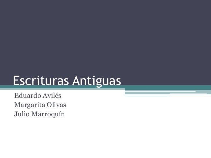 Escrituras Antiguas<br />Eduardo Avilés<br />Margarita Olivas<br />Julio Marroquín<br />