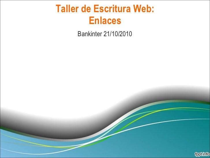 Taller de Escritura Web: Enlaces Bankinter 21/10/2010