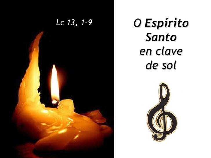 O   Espírito  Santo   en clave  de sol   Lc 13, 1-9