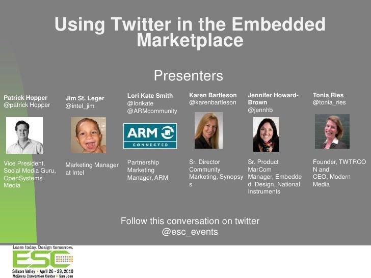 1<br />Using Twitter in the Embedded Marketplace<br />Presenters<br />Karen Bartleson<br />@karenbartleson<br />Sr. Direct...