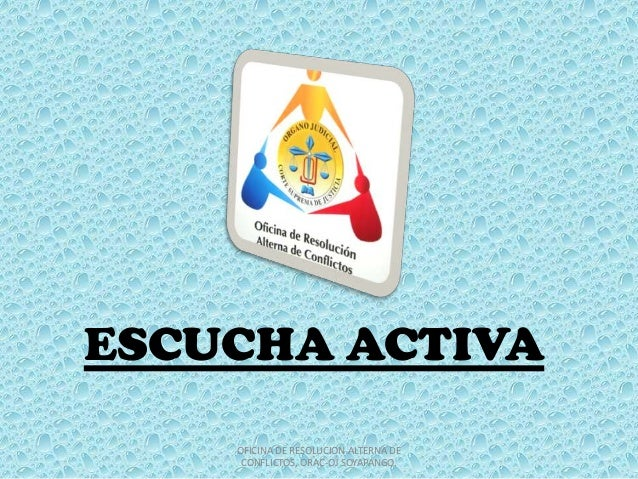 ESCUCHA ACTIVA OFICINA DE RESOLUCION ALTERNA DE CONFLICTOS, ORAC-OJ SOYAPANGO.