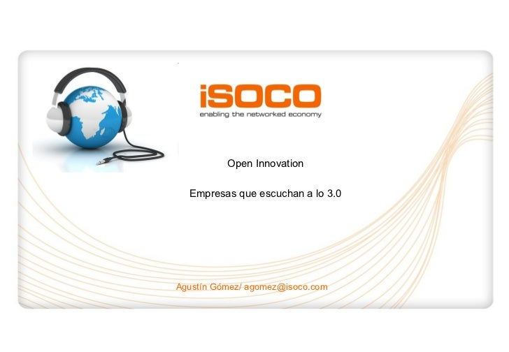 Agustín Gómez/ agomez@isoco.com Open Innovation Empresas que escuchan a lo 3.0