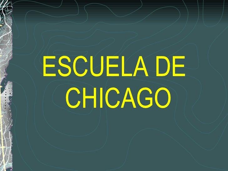 <ul><li>ESCUELA DE CHICAGO </li></ul>