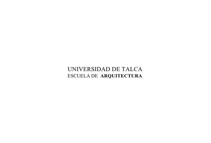 UNIVERSIDAD DE TALCA ESCUELA DE  ARQUITECTURA