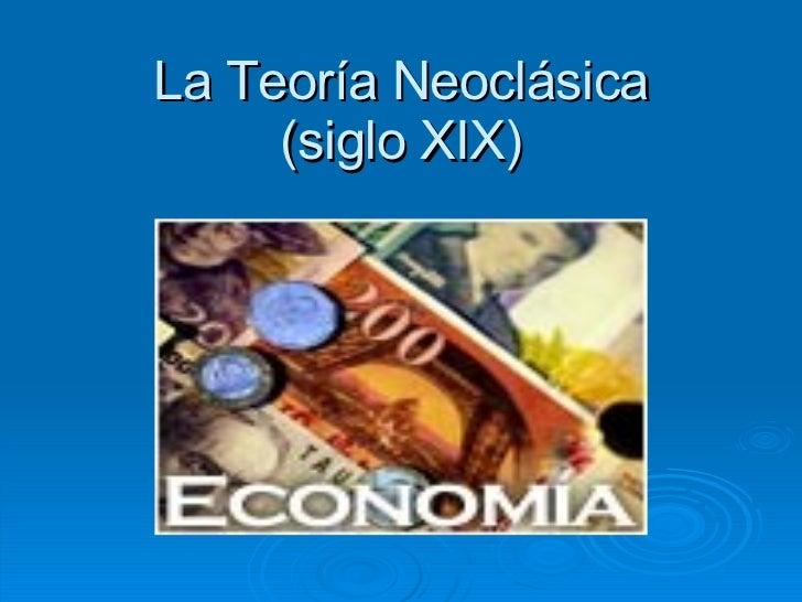 La Teoría Neoclásica (siglo XIX)