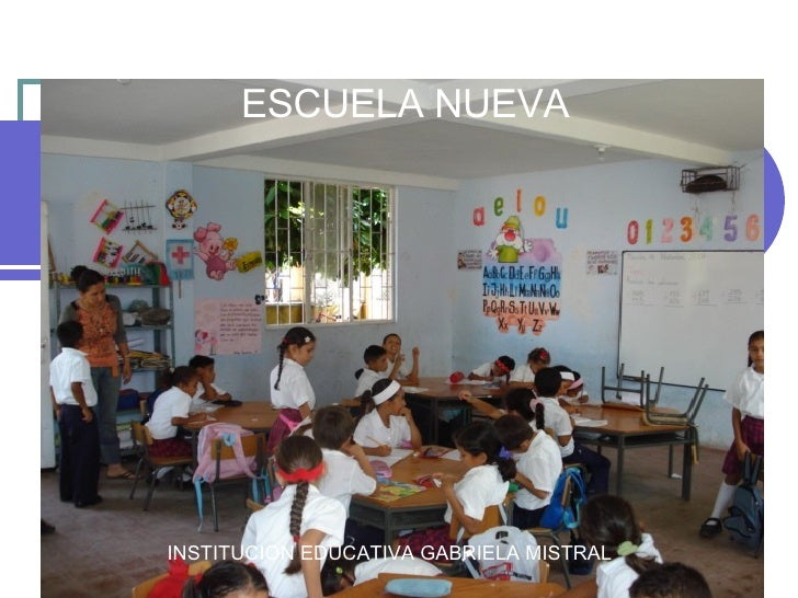MODELO PEDAGOGICO  ESCUELA NUEVA MODELO PEDAGOGICO ESCUELA NUEVA INSTITUCION EDUCATIVA GABRIELA MISTRAL
