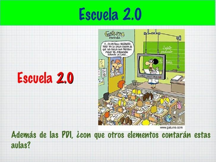 Escuela 2.0 Además de las PDI, ¿con que otros elementos contarán estas aulas?  Escuela  2.0