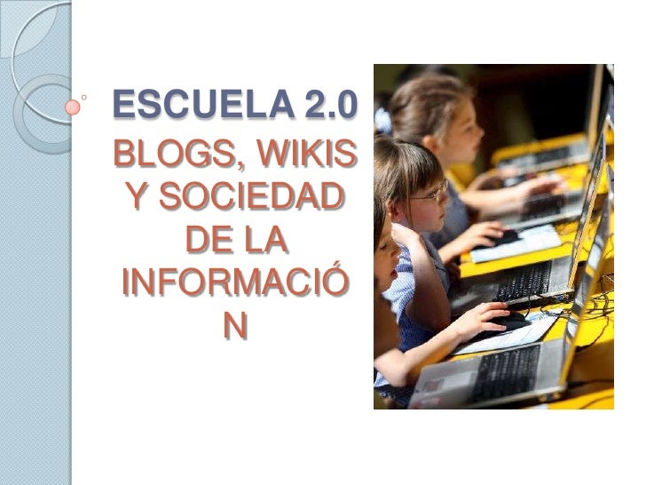 ESCUELA 2.0BLOGS, WIKIS Y SOCIEDAD    DE LAINFORMACIÓ     N