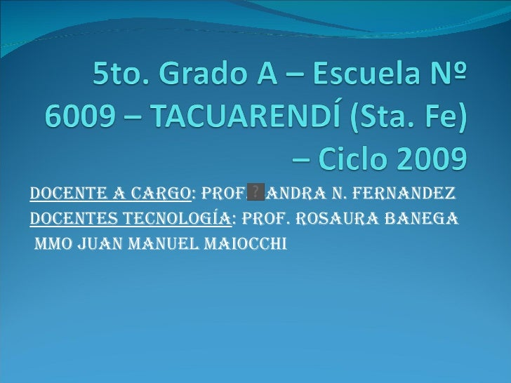 Docente a cargo : Prof. Sandra N. Fernandez Docentes Tecnología : Prof. Rosaura Banega MMO Juan Manuel Maiocchi