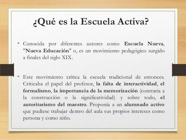 """¿Qué es la Escuela Activa?• Conocida por diferentes autores como Escuela Nueva,""""Nueva Educación"""" o, es un movimiento pedag..."""