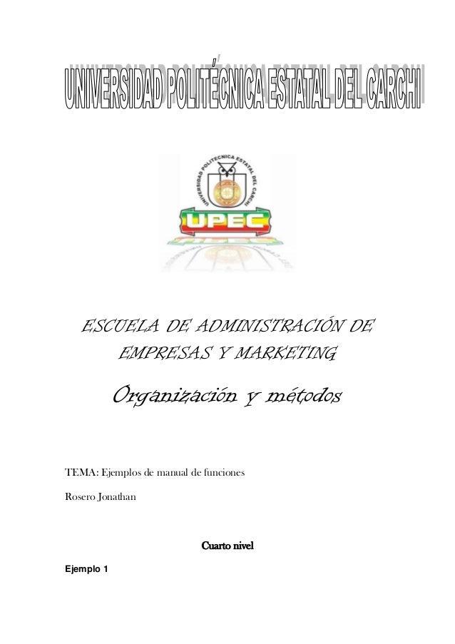 ESCUELA DE ADMINISTRACIÓN DE      EMPRESAS Y MARKETING            Organización y métodosTEMA: Ejemplos de manual de funcio...