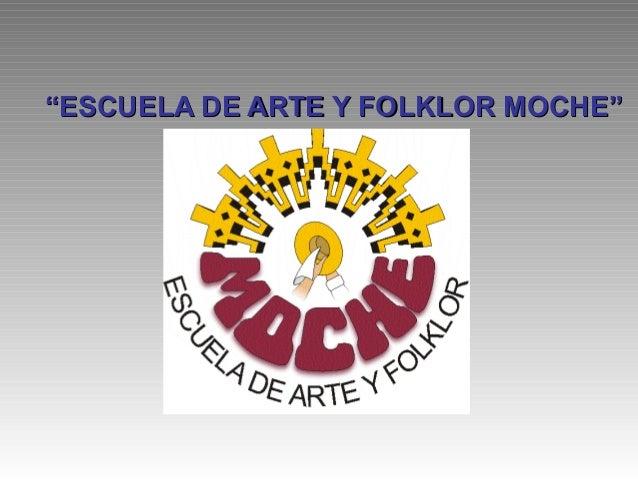 """""""""""ESCUELA DE ARTE Y FOLKLOR MOCHE""""ESCUELA DE ARTE Y FOLKLOR MOCHE"""""""