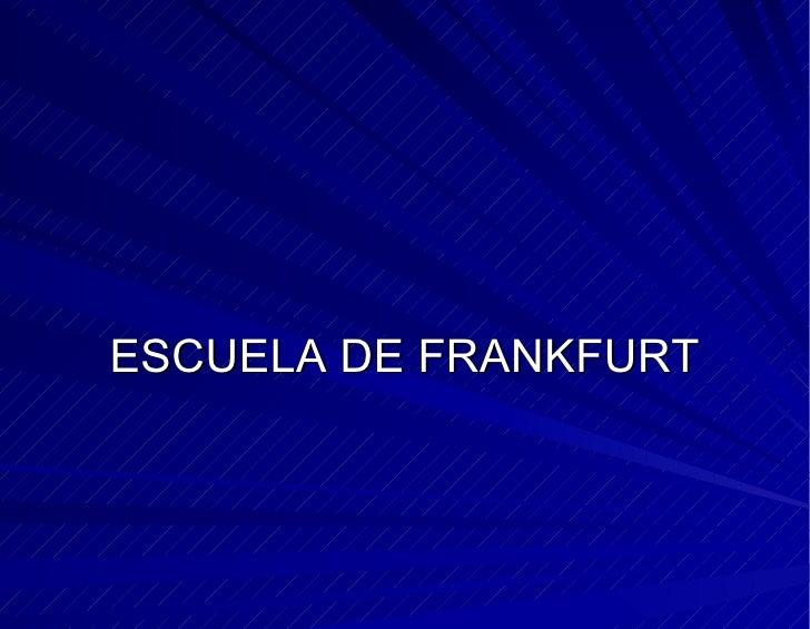 <ul><li>ESCUELA DE FRANKFURT </li></ul>