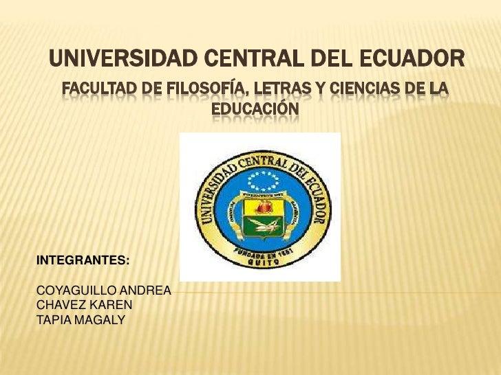 UNIVERSIDAD CENTRAL DEL ECUADOR<br />Facultad de filosofía, letras y ciencias de la educación<br />INTEGRANTES:<br />COYAG...