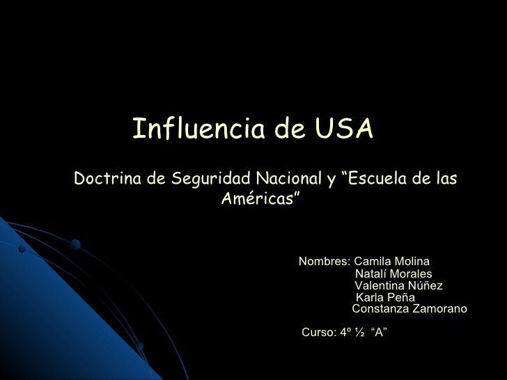 """Influencia de USA  Doctrina de Seguridad Nacional y """"Escuela de las Américas""""  Nombres: Camila Molina Natalí Morales Valen..."""