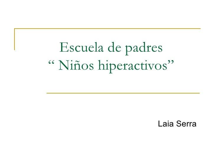 """Escuela de padres """" Niños hiperactivos""""   Laia Serra"""