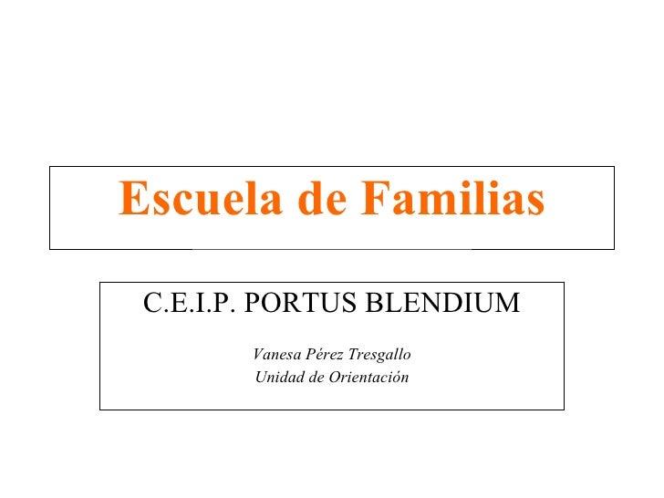 Escuela de Familias C.E.I.P. PORTUS BLENDIUM Vanesa Pérez Tresgallo Unidad de Orientación