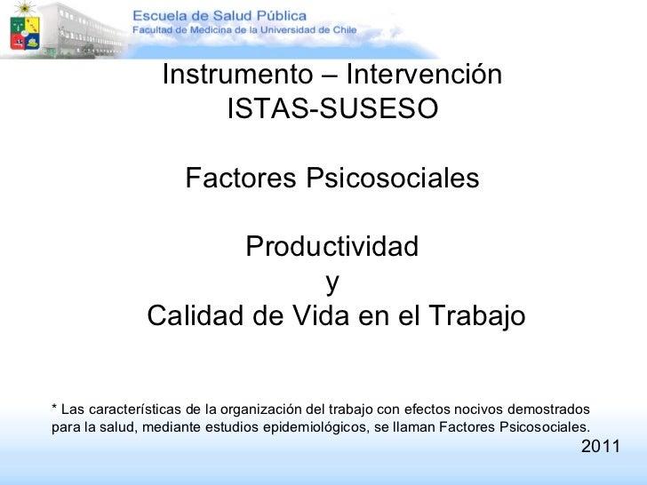 Instrumento – Intervención  ISTAS-SUSESO  Factores Psicosociales  Productividad  y  Calidad de Vida en el Trabajo * Las ca...