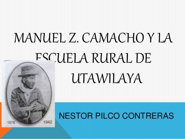 MANUEL Z. CAMACHO Y LA  ESCUELA RURAL DE  UTAWILAYA  NESTOR PILCO CONTRERAS