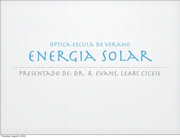 Óptica escula de verano                             Energia Solar                  presentado de: Dr. R. Evans, LEARS CICE...
